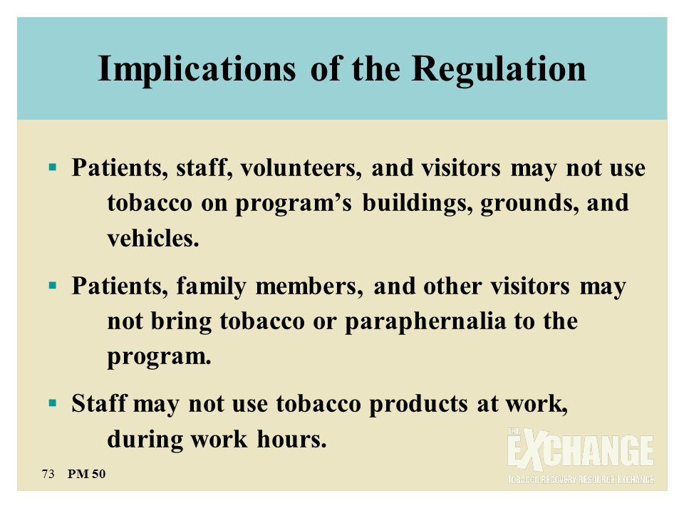 73 PM 50  Patients, staff, volunteers, and visitors may not use tobacco on program's buildings, grounds, and vehicles.
