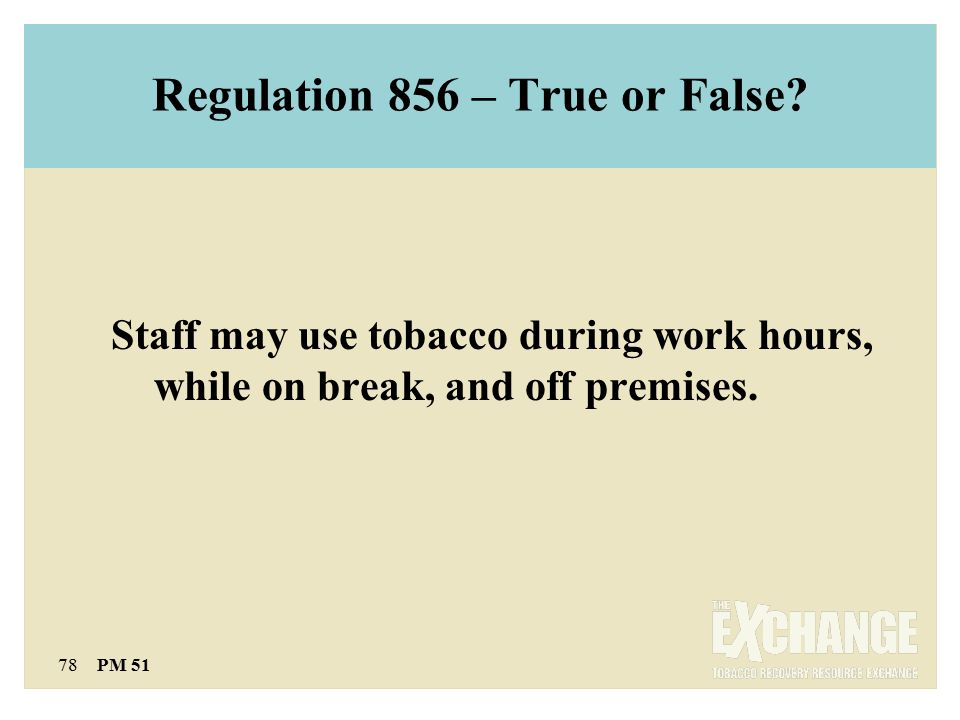78 PM 51 Regulation 856 – True or False.