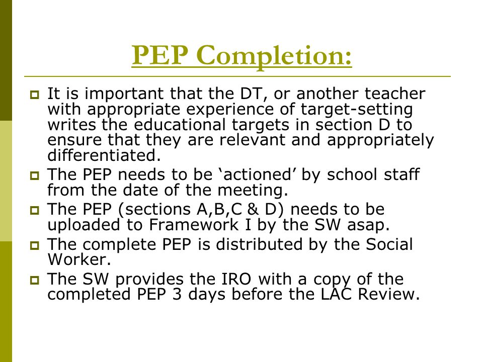 PEP Completion:  It is important that the DT, or another teacher with appropriate experience of target-setting writes the educational targets in sect
