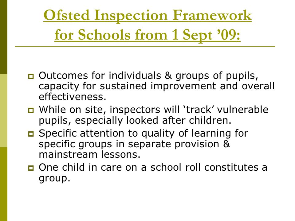 Ofsted Inspection Framework for Schools from 1 Sept '09:  Outcomes for individuals & groups of pupils, capacity for sustained improvement and overall