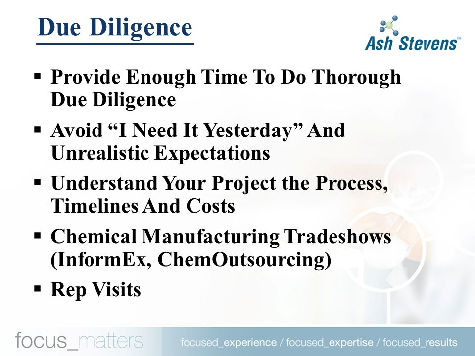  Good Fit For Project Needs And Strategy  Capacities And Capabilities  Reputation For Quality And Delivering On Time and On Budget (# Of NCE API Approvals, References)  Regulatory Inspection History  Financial Stability  Location And Accessibility Due Diligence