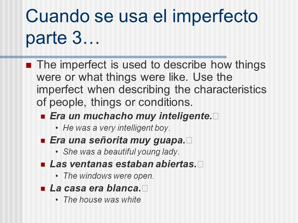 Cuando se usa el imperfecto parte 3… The imperfect is used to describe how things were or what things were like. Use the imperfect when describing the