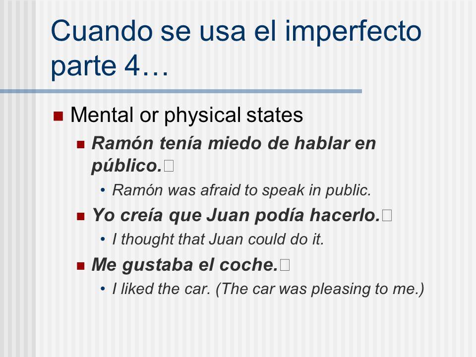 Cuando se usa el imperfecto parte 4… Mental or physical states Ramón tenía miedo de hablar en público. Ramón was afraid to speak in public. Yo creía q