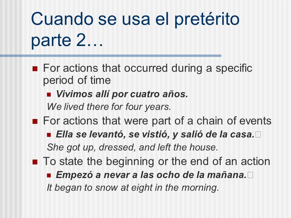 Cuando se usa el pretérito parte 2… For actions that occurred during a specific period of time Vivimos allí por cuatro años.