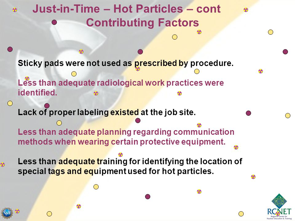 Just-in-Time – Hot Particles – cont Contributing Factors Sticky pads were not used as prescribed by procedure.