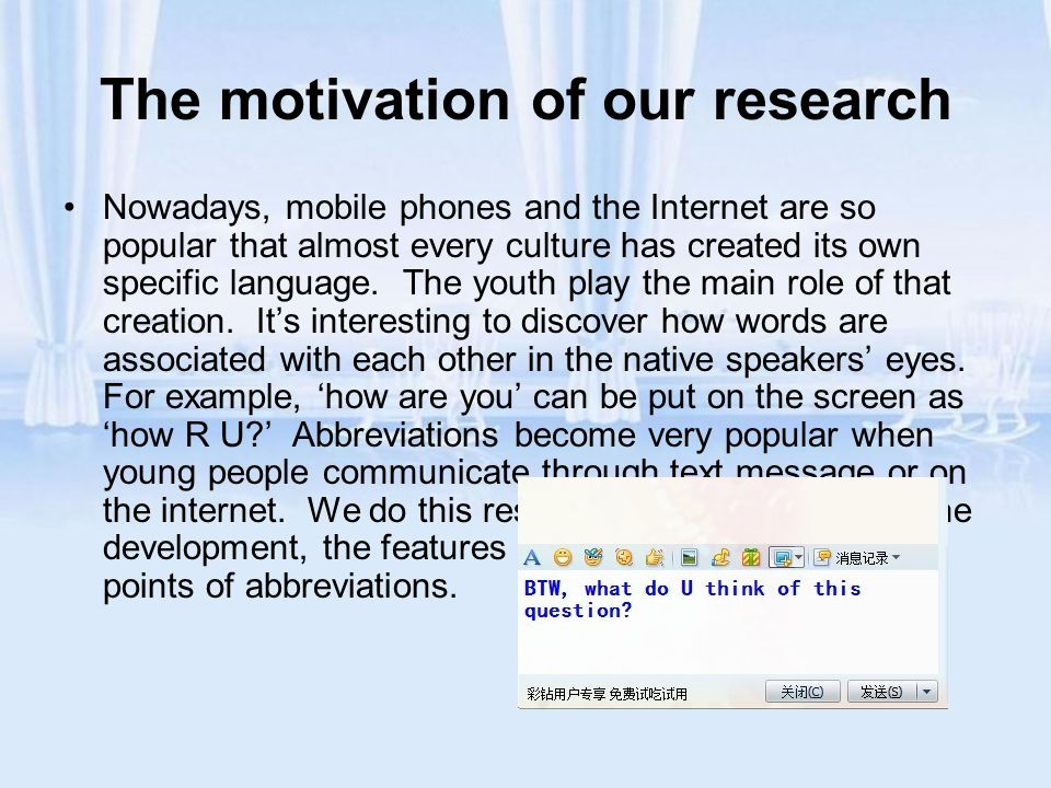We do this research to solve these two questions: I How widely are shortening words are used in text message and the internet.