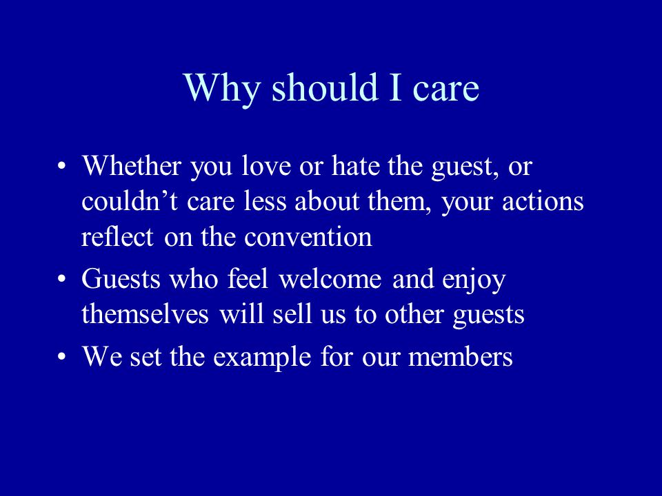 Why should I care Whether you love or hate the guest, or couldn't care less about them, your actions reflect on the convention Guests who feel welcome