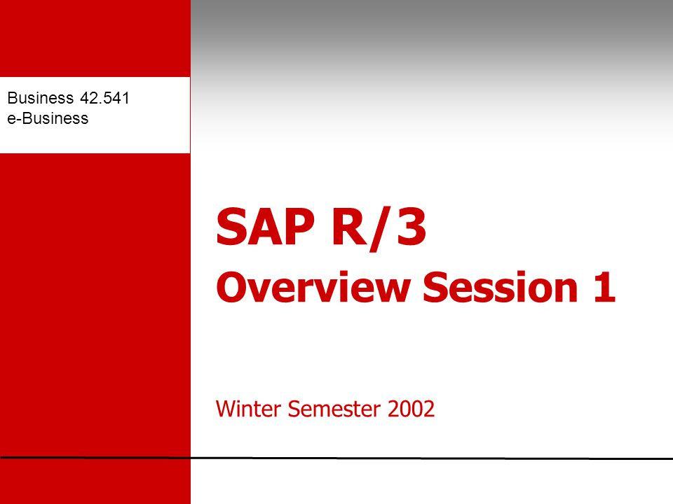 Business e-Business SAP R/3 Overview Session 1 Winter Semester 2002