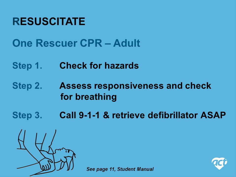 One Rescuer CPR – Adult Step 1. Check for hazards Step 3.