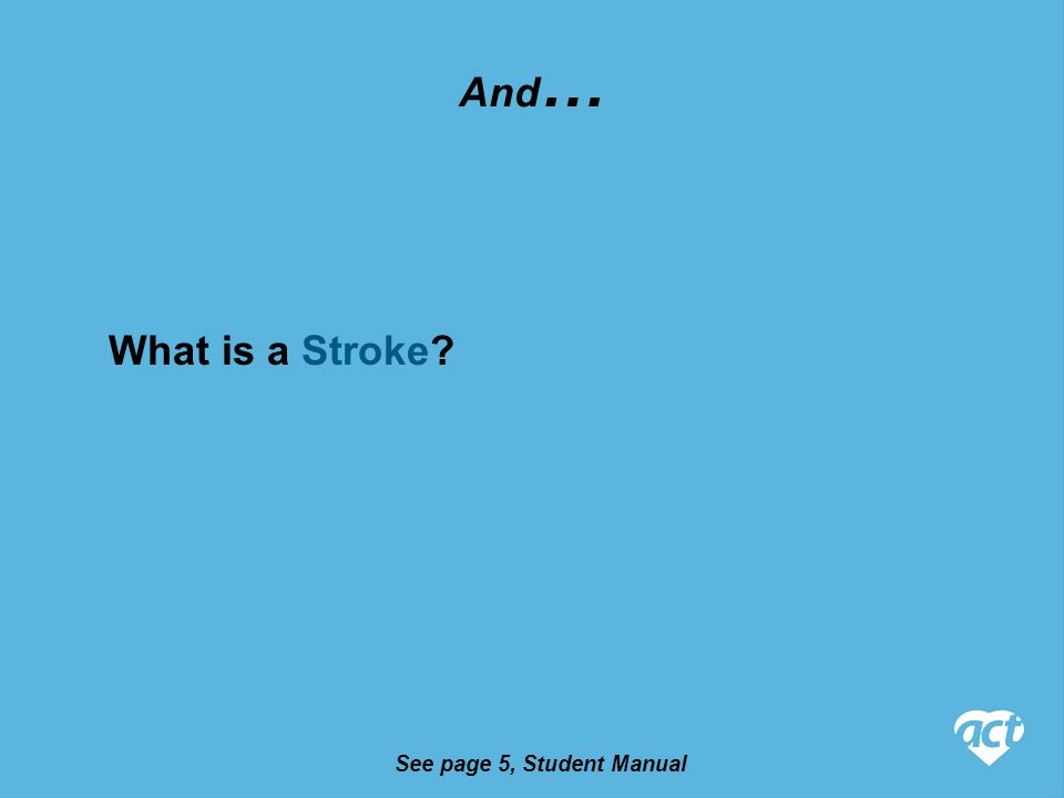 See page 5, Student Manual And … What is a Stroke