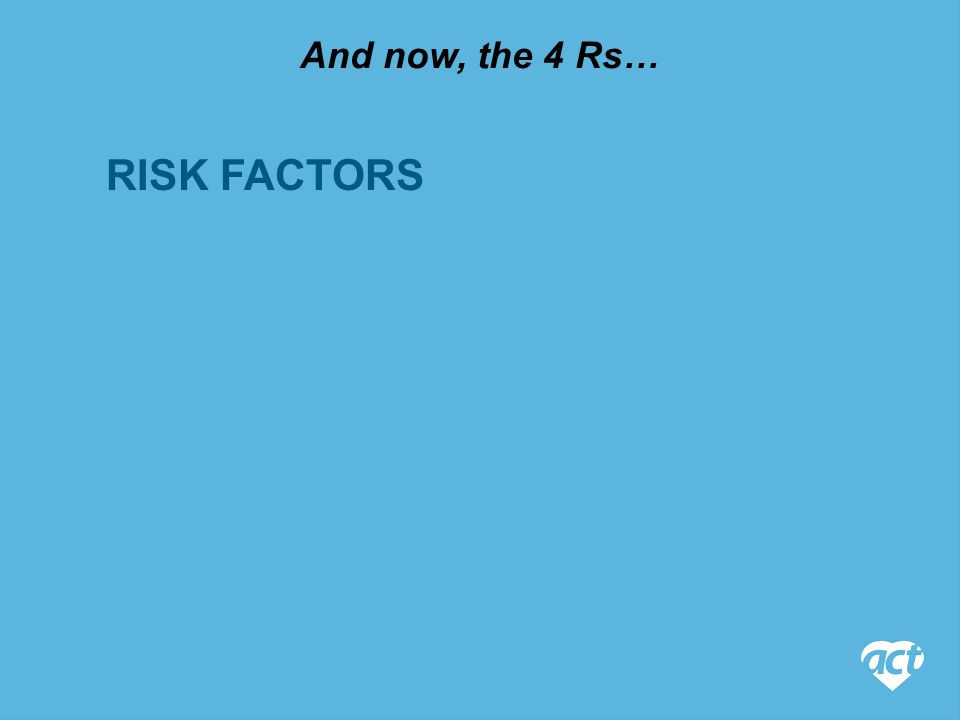 And now, the 4 Rs… RISK FACTORS