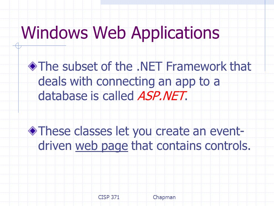 CISP 371Chapman Windows Web Applications The subset of the.NET Framework that deals with connecting an app to a database is called ASP.NET. These clas