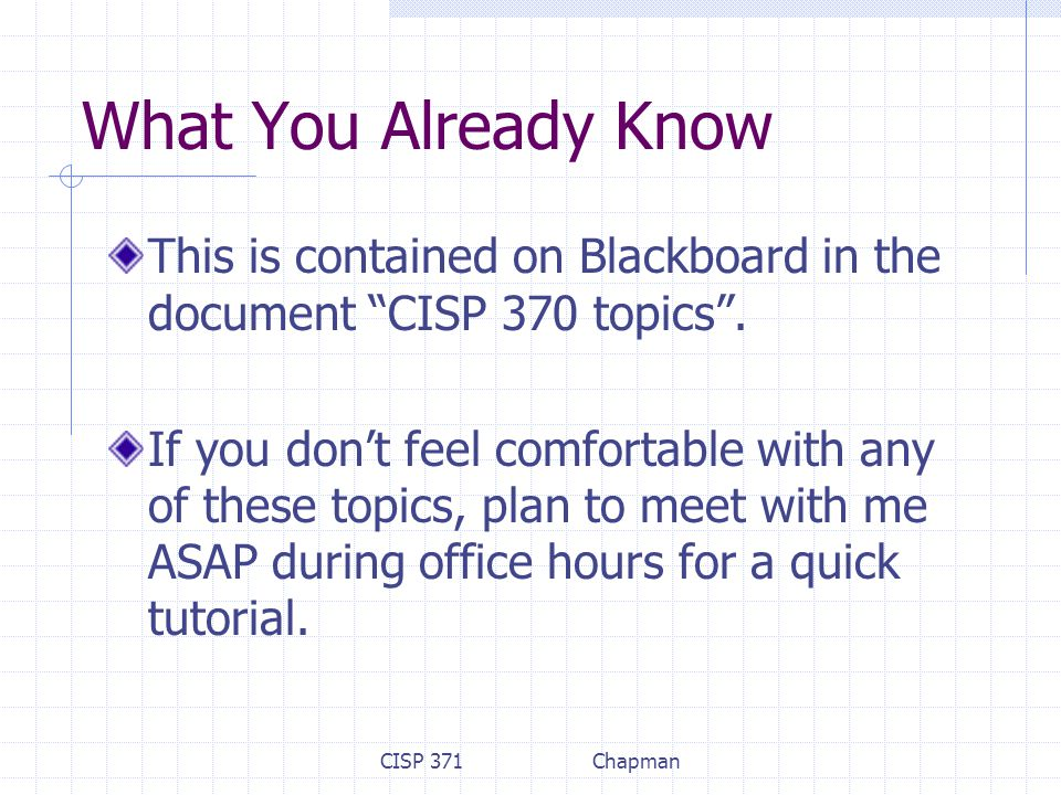 """CISP 371Chapman What You Already Know This is contained on Blackboard in the document """"CISP 370 topics"""". If you don't feel comfortable with any of the"""