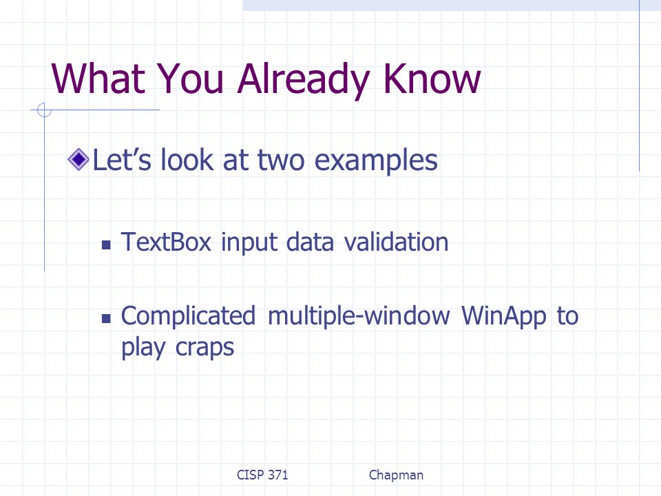 CISP 371Chapman What You Already Know Let's look at two examples TextBox input data validation Complicated multiple-window WinApp to play craps