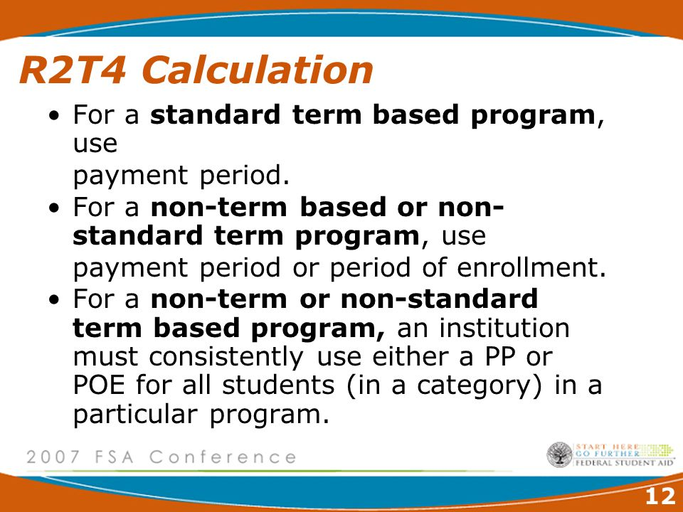 12 R2T4 Calculation For a standard term based program, use payment period.