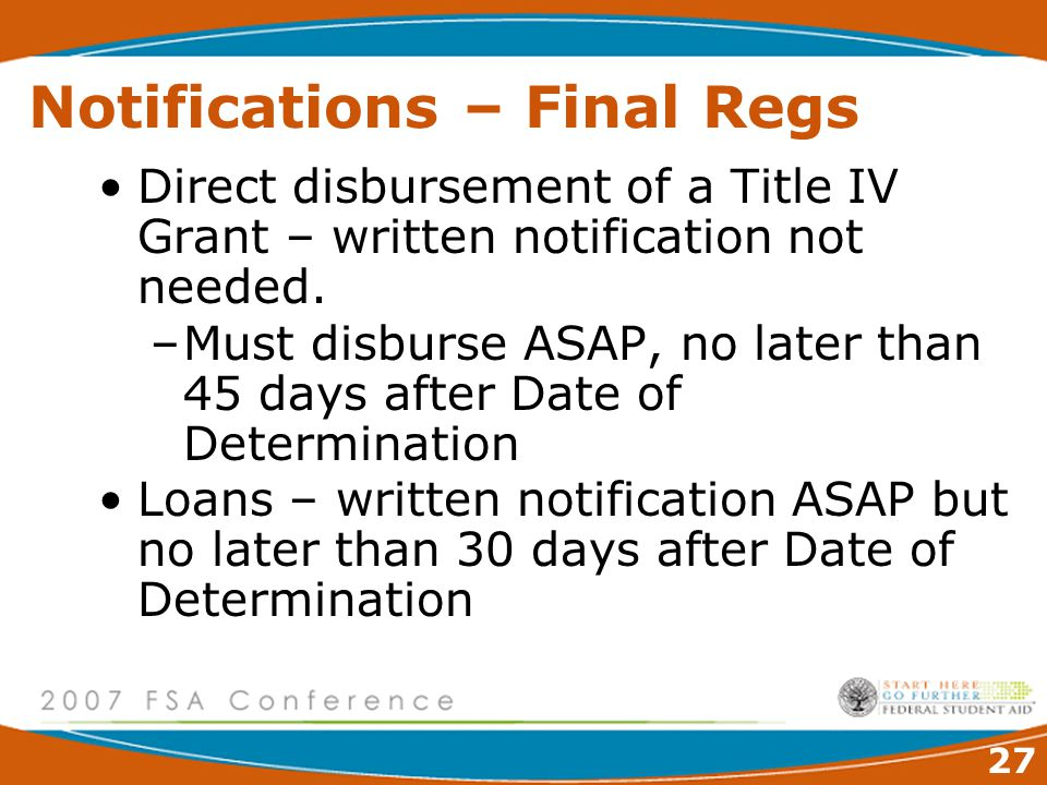 27 Notifications – Final Regs Direct disbursement of a Title IV Grant – written notification not needed.