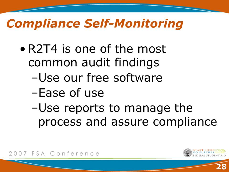 28 Compliance Self-Monitoring R2T4 is one of the most common audit findings –Use our free software –Ease of use –Use reports to manage the process and assure compliance