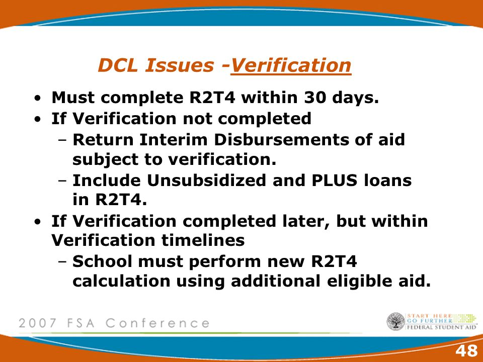 48 DCL Issues -Verification Must complete R2T4 within 30 days.
