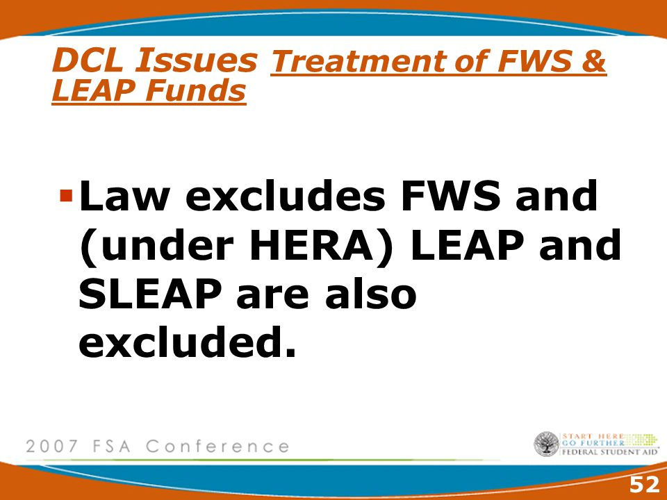 52 DCL Issues Treatment of FWS & LEAP Funds  Law excludes FWS and (under HERA) LEAP and SLEAP are also excluded.
