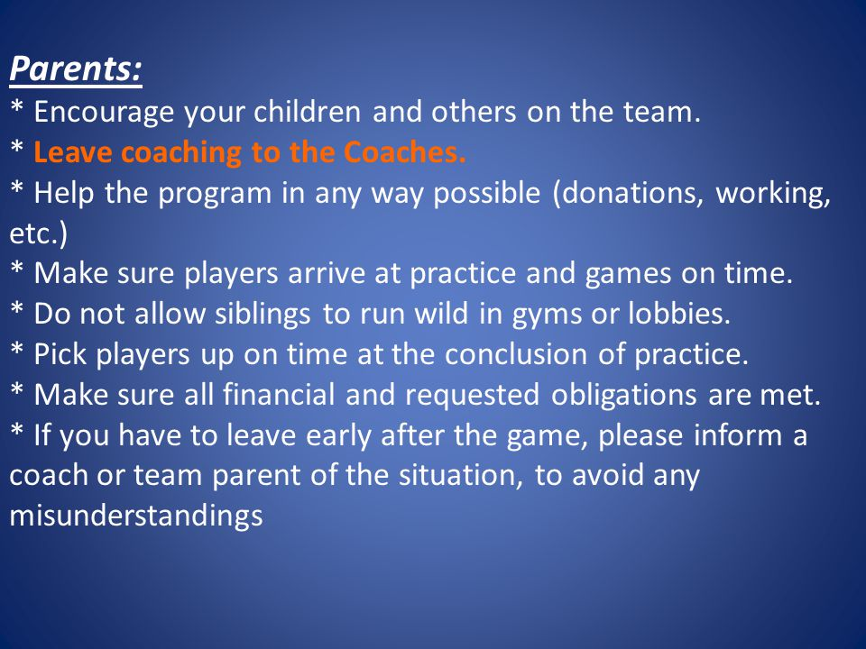 Parents: * Encourage your children and others on the team.