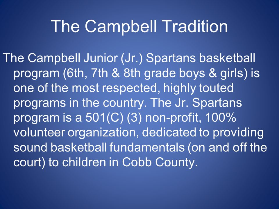 The Campbell Tradition The Campbell Junior (Jr.) Spartans basketball program (6th, 7th & 8th grade boys & girls) is one of the most respected, highly touted programs in the country.