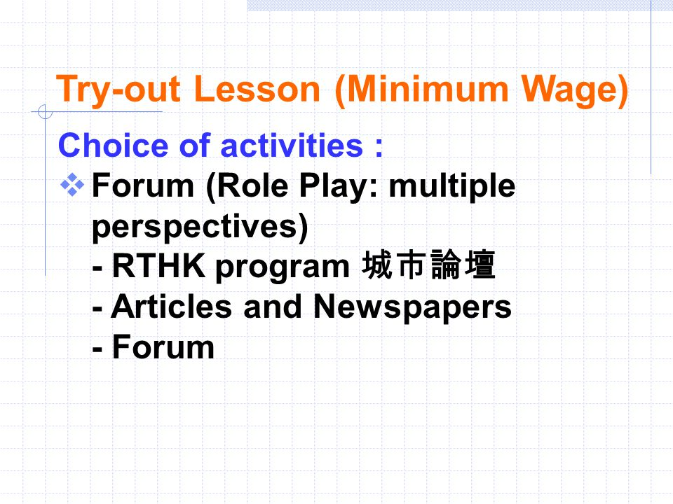 Choice of activities :  Forum (Role Play: multiple perspectives) - RTHK program 城市論壇 - Articles and Newspapers - Forum