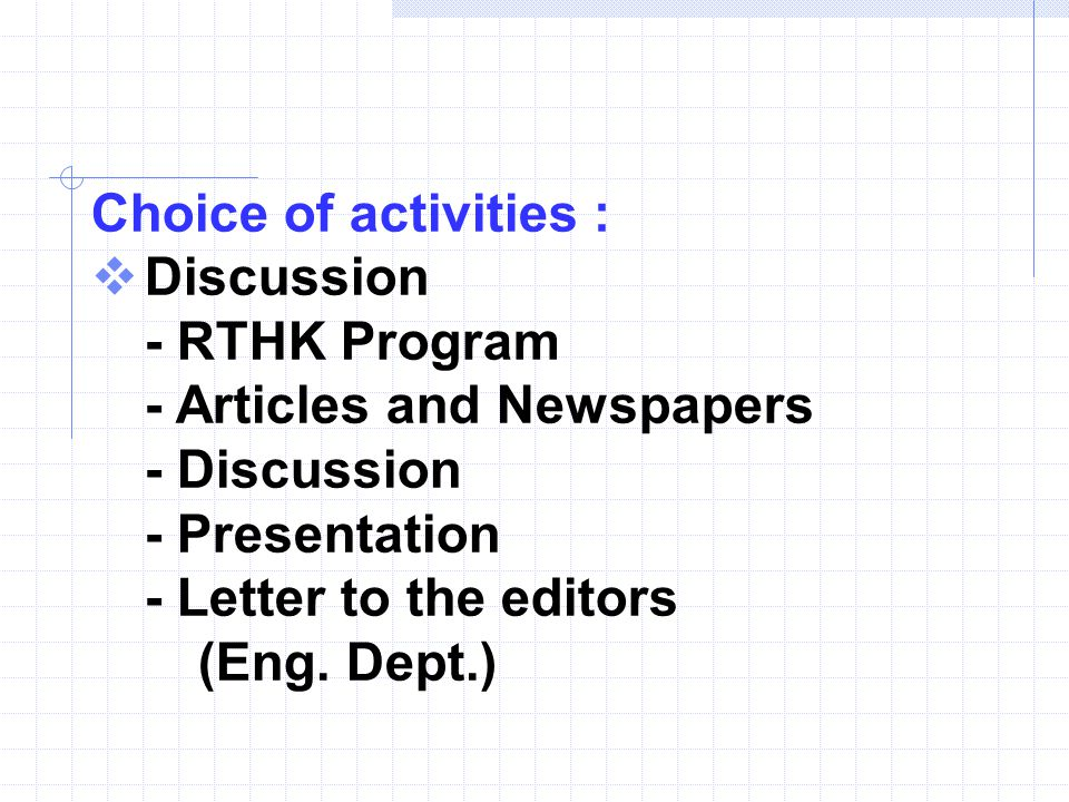 Choice of activities :  Discussion - RTHK Program - Articles and Newspapers - Discussion - Presentation - Letter to the editors (Eng.