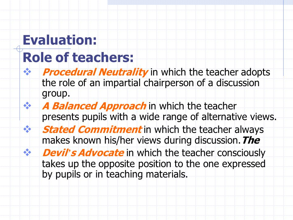 Evaluation: Role of teachers:  Procedural Neutrality in which the teacher adopts the role of an impartial chairperson of a discussion group.
