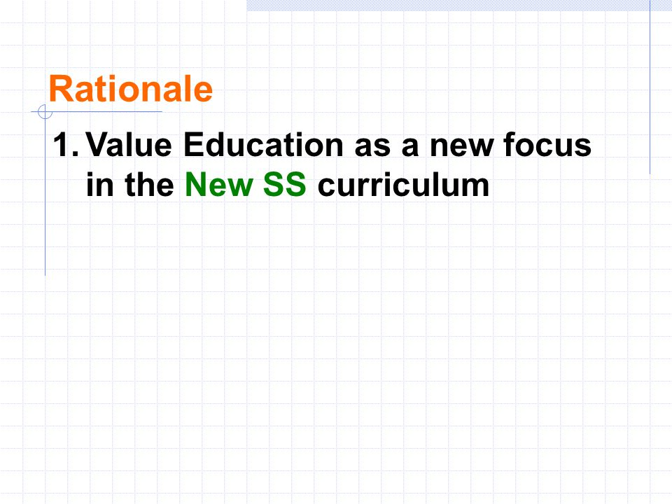 Rationale 1.Value Education as a new focus in the New SS curriculum