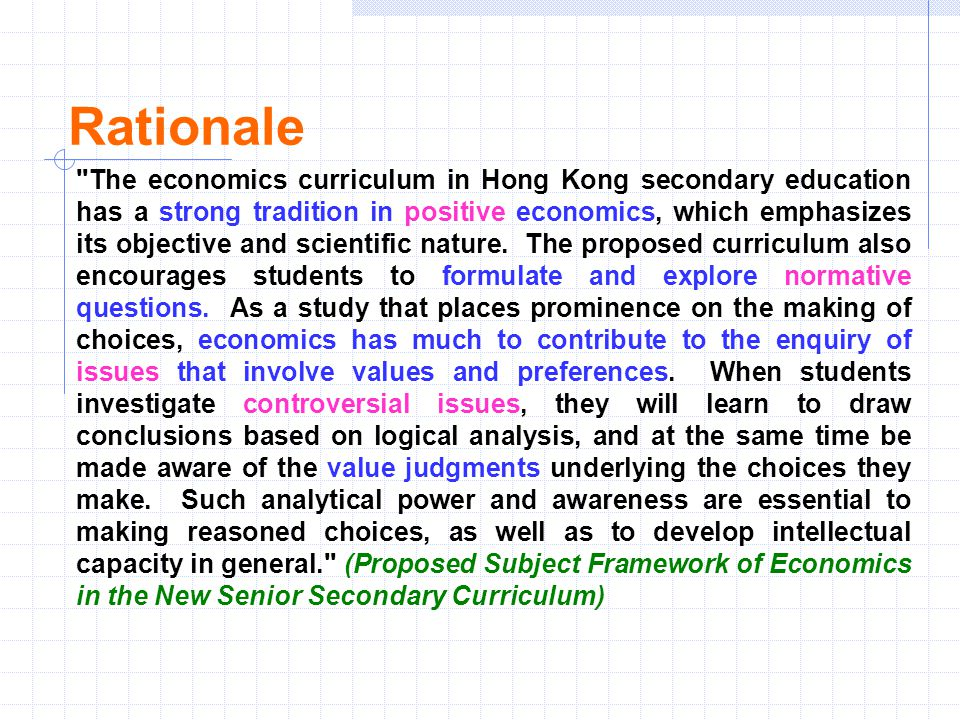 The economics curriculum in Hong Kong secondary education has a strong tradition in positive economics, which emphasizes its objective and scientific nature.