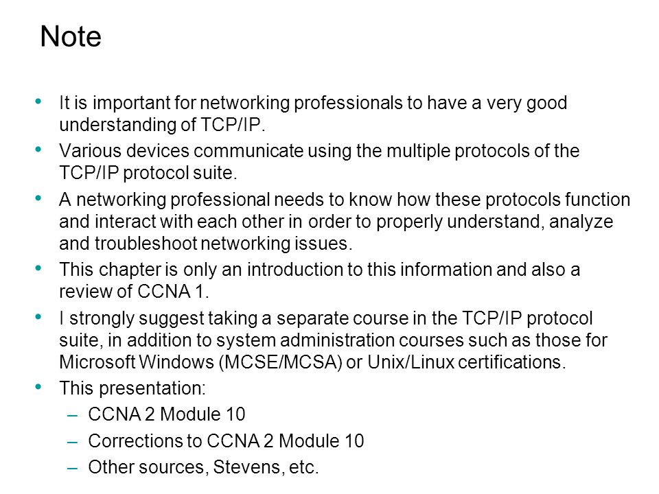 Note It is important for networking professionals to have a very good understanding of TCP/IP. Various devices communicate using the multiple protocol