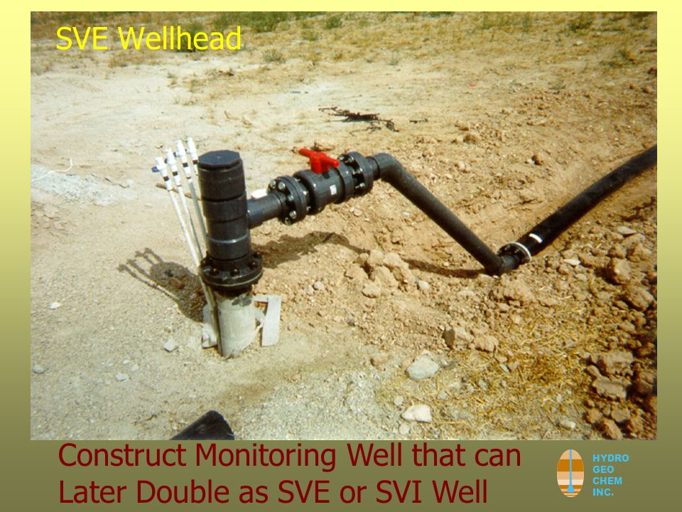 HYDRO GEO CHEM INC. SVE Wellhead Construct Monitoring Well that can Later Double as SVE or SVI Well