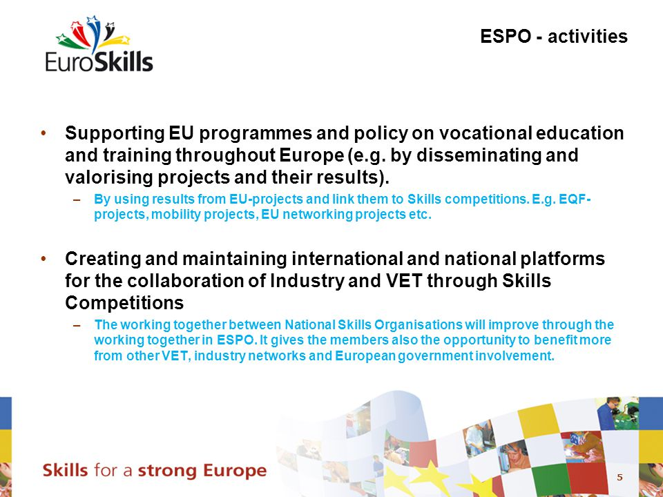 5 ESPO - activities Supporting EU programmes and policy on vocational education and training throughout Europe (e.g.