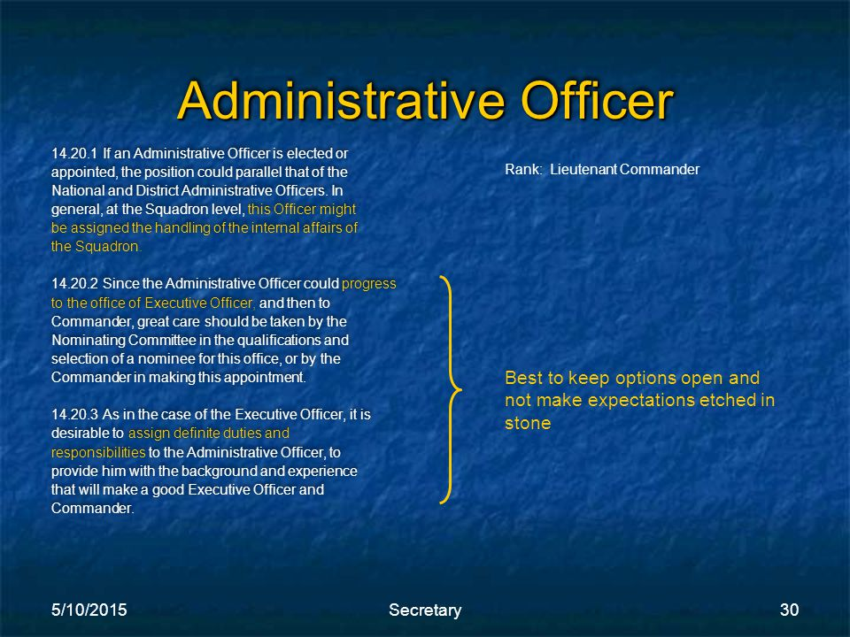 5/10/2015Secretary30 Administrative Officer 14.20.1 If an Administrative Officer is elected or appointed, the position could parallel that of the National and District Administrative Officers.