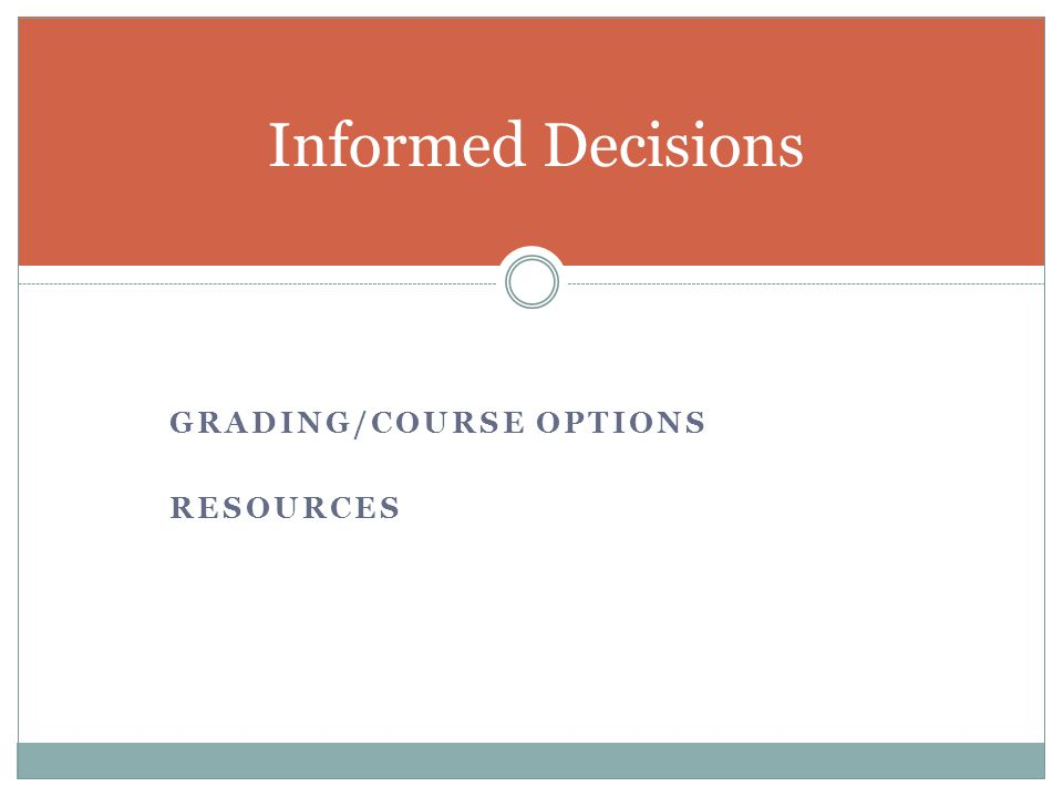 GRADING/COURSE OPTIONS RESOURCES Informed Decisions