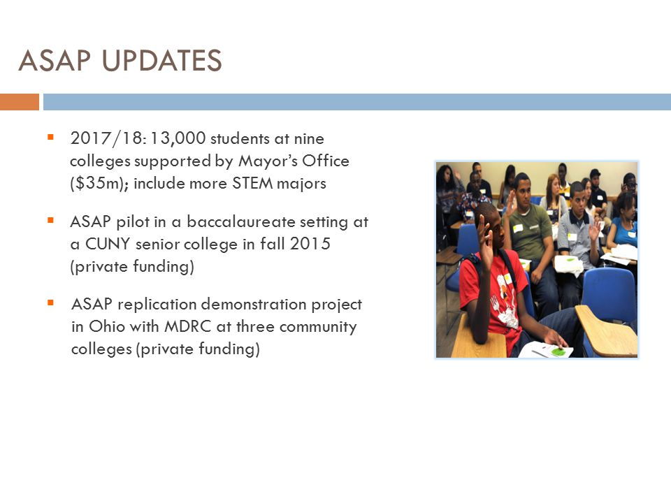 ASAP UPDATES  2017/18: 13,000 students at nine colleges supported by Mayor's Office ($35m); include more STEM majors  ASAP pilot in a baccalaureate