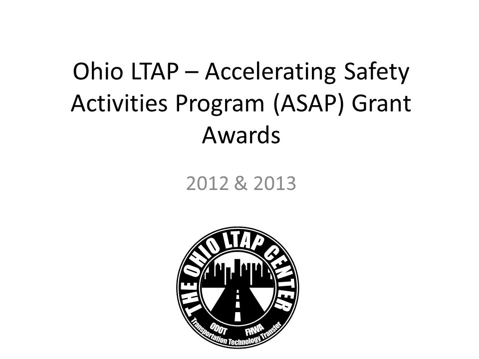 Ohio LTAP – Accelerating Safety Activities Program (ASAP) Grant Awards 2012 & 2013