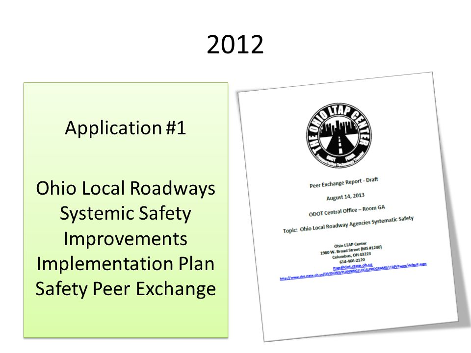 2012 Application #1 Ohio Local Roadways Systemic Safety Improvements Implementation Plan Safety Peer Exchange Application #1 Ohio Local Roadways Systemic Safety Improvements Implementation Plan Safety Peer Exchange