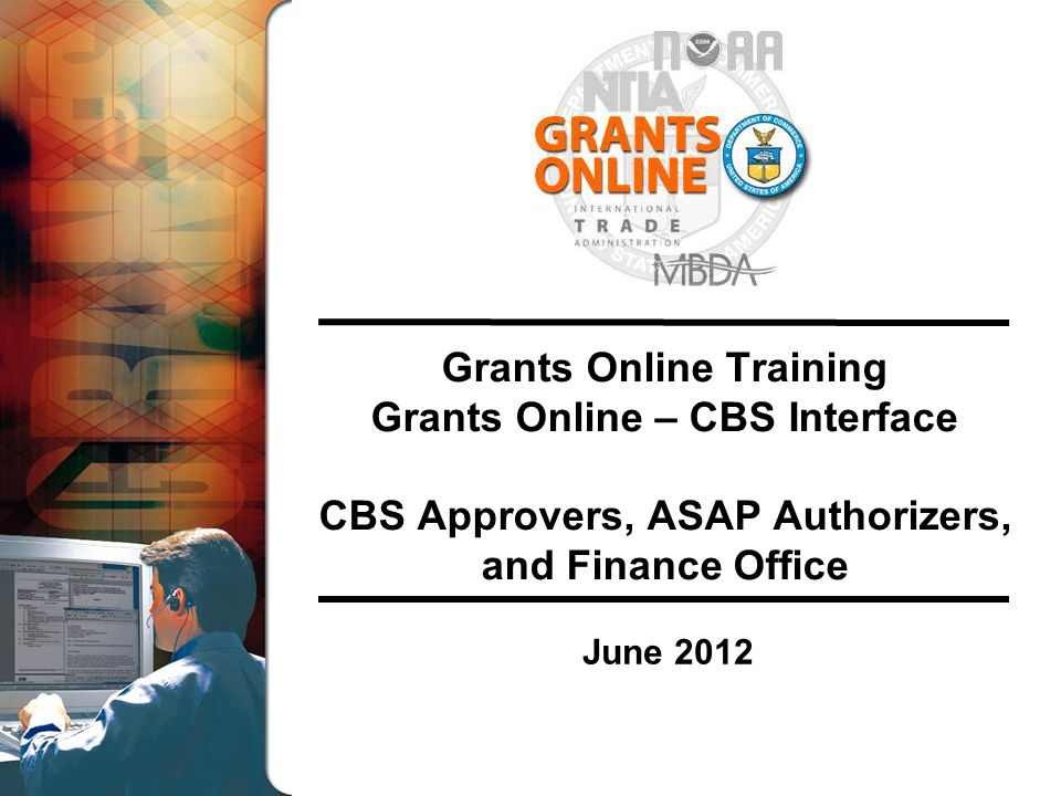 Grants Online Training Grants Online – CBS Interface CBS Approvers, ASAP Authorizers, and Finance Office June 2012