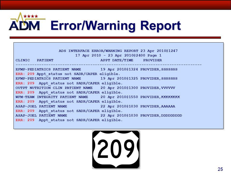 24 SADR Error/Warning Report Menu Path: -ADM Main Menu -#4 Ambulatory Data Collection Manager Menu -#6 ADM Data Extract Error Menu -#2 ADM SADR Error