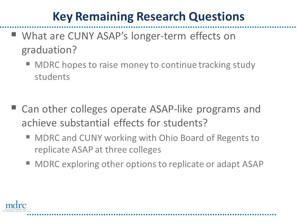 Key Remaining Research Questions  What are CUNY ASAP's longer-term effects on graduation.