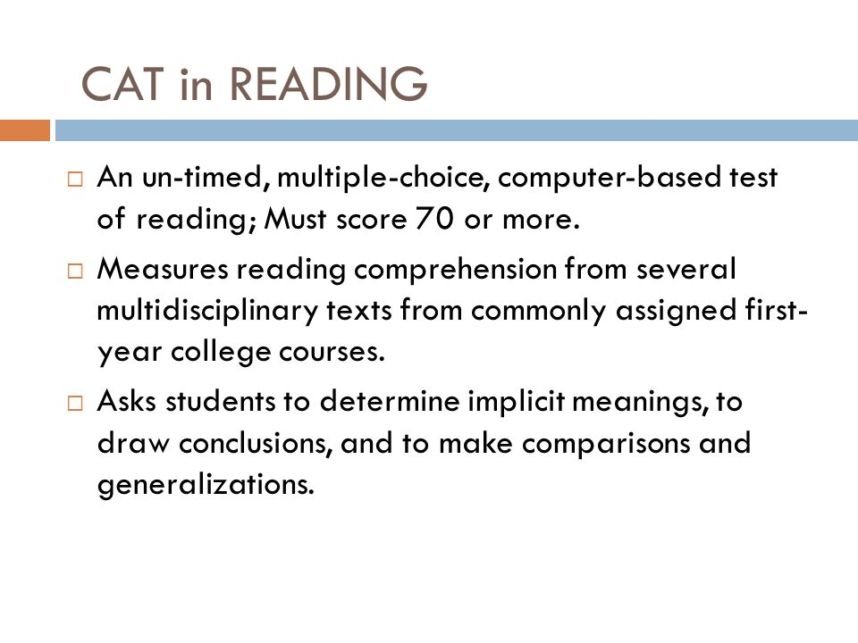  An un-timed, multiple-choice, computer-based test of reading; Must score 70 or more.