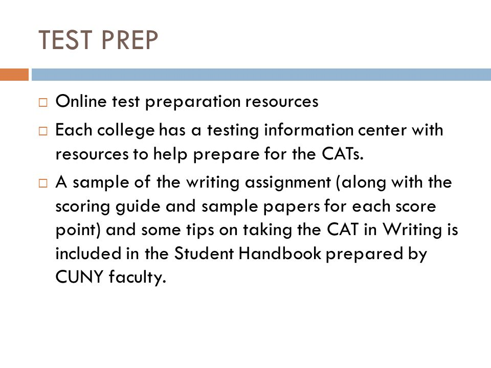 TEST PREP  Online test preparation resources  Each college has a testing information center with resources to help prepare for the CATs.