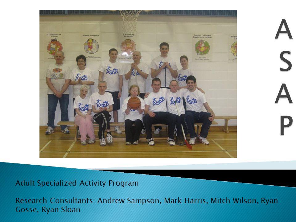 Adult Specialized Activity Program Research Consultants: Andrew Sampson, Mark Harris, Mitch Wilson, Ryan Gosse, Ryan Sloan