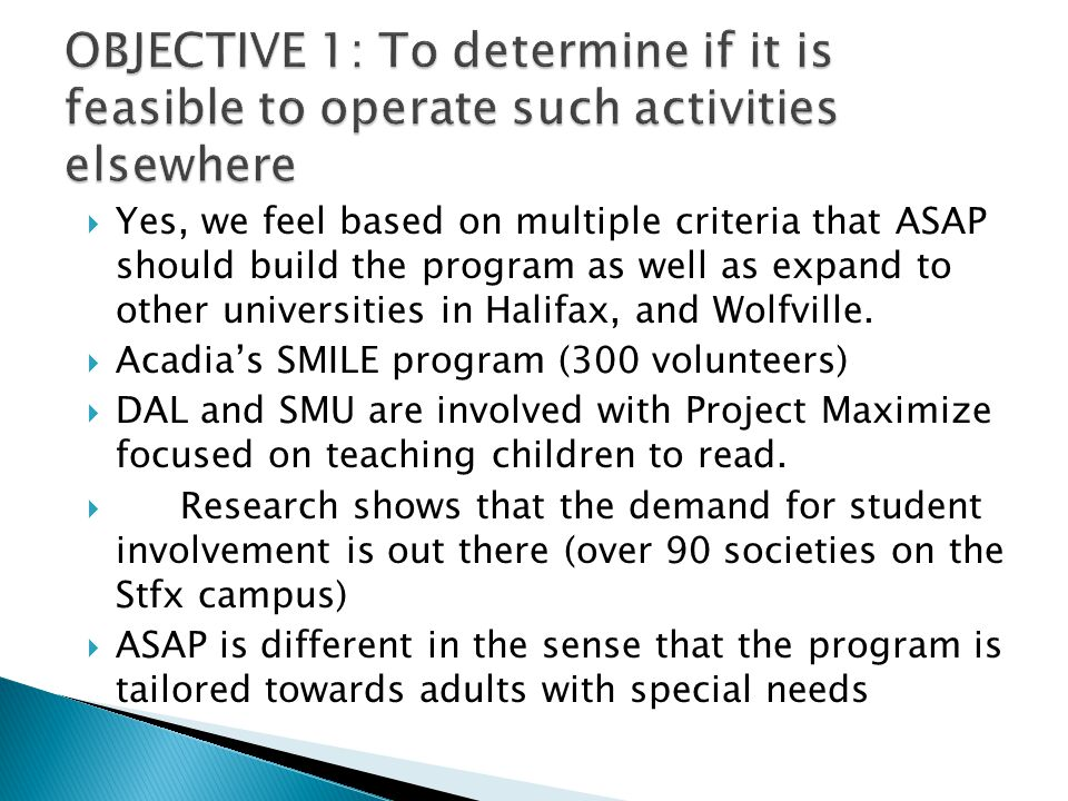  Yes, we feel based on multiple criteria that ASAP should build the program as well as expand to other universities in Halifax, and Wolfville.