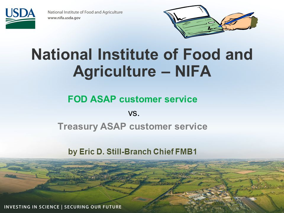 National Institute of Food and Agriculture – NIFA FOD ASAP customer service vs. Treasury ASAP customer service by Eric D. Still-Branch Chief FMB1