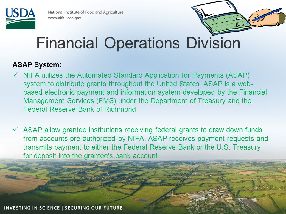 Financial Operations Division ASAP System: NIFA utilizes the Automated Standard Application for Payments (ASAP) system to distribute grants throughout