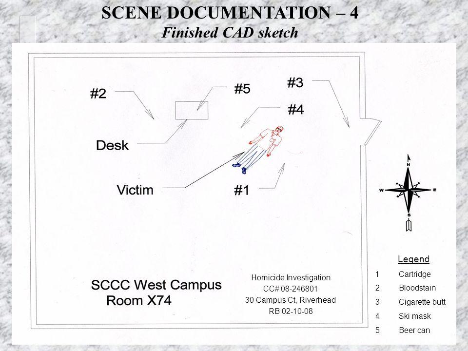 SCENE DOCUMENTATION – 4 Finished CAD sketch Homicide Investigation CC# 08-246801 30 Campus Ct, Riverhead RB 02-10-08 Legend 1Cartridge 2Bloodstain 3Cigarette butt 4Ski mask 5Beer can