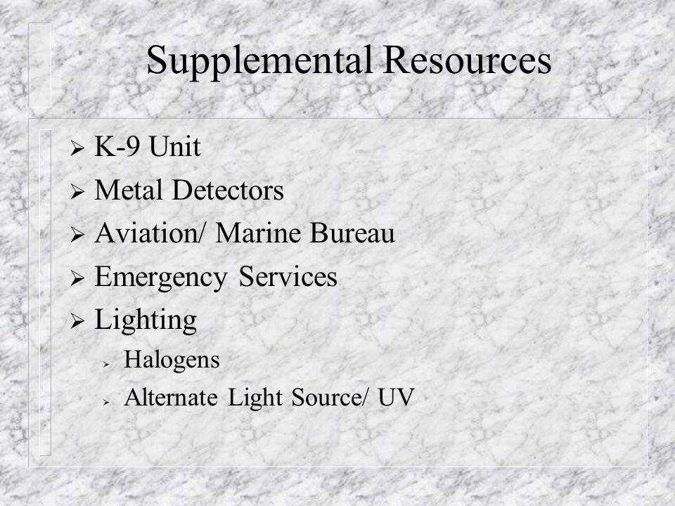 Supplemental Resources  K-9 Unit  Metal Detectors  Aviation/ Marine Bureau  Emergency Services  Lighting  Halogens  Alternate Light Source/ UV