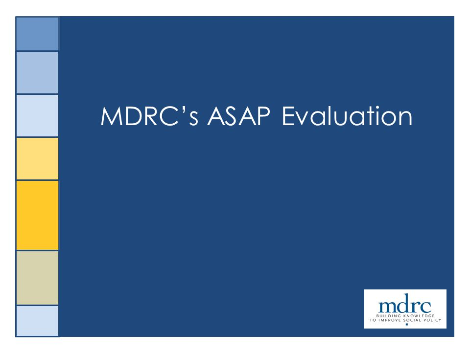 28 MDRC's ASAP Evaluation